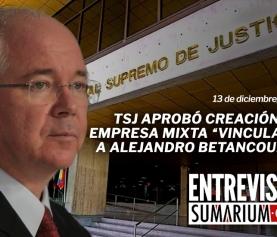 "TSJ aprobó creación de empresa mixta ""vinculada a Alejandro Betancourt"", Entrevista con Sumarium"